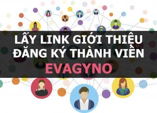 Lấy link đăng ký thành viên Evagyno